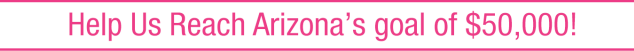 Helps Us Reach Arizona's Goal of $50,000!
