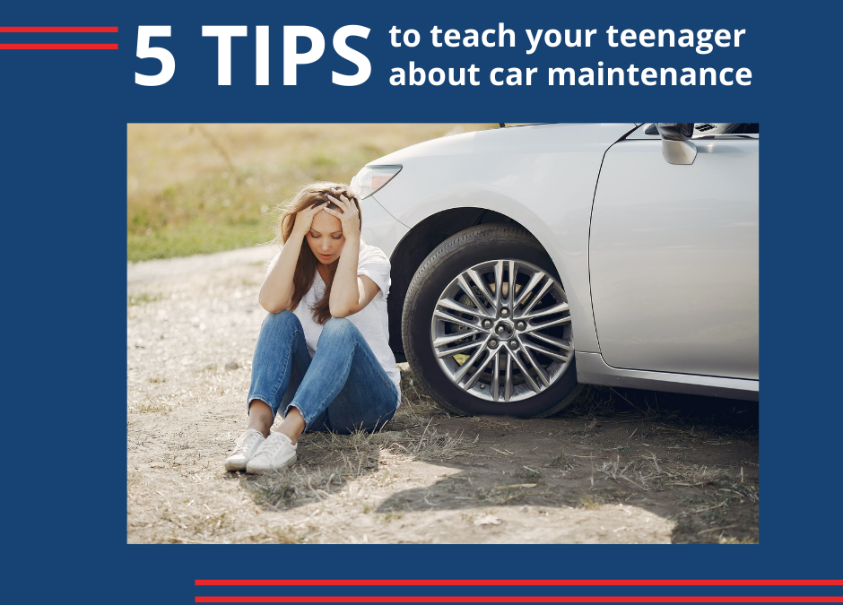 5 Tips to Teach Your Teenager About Car Maintenance