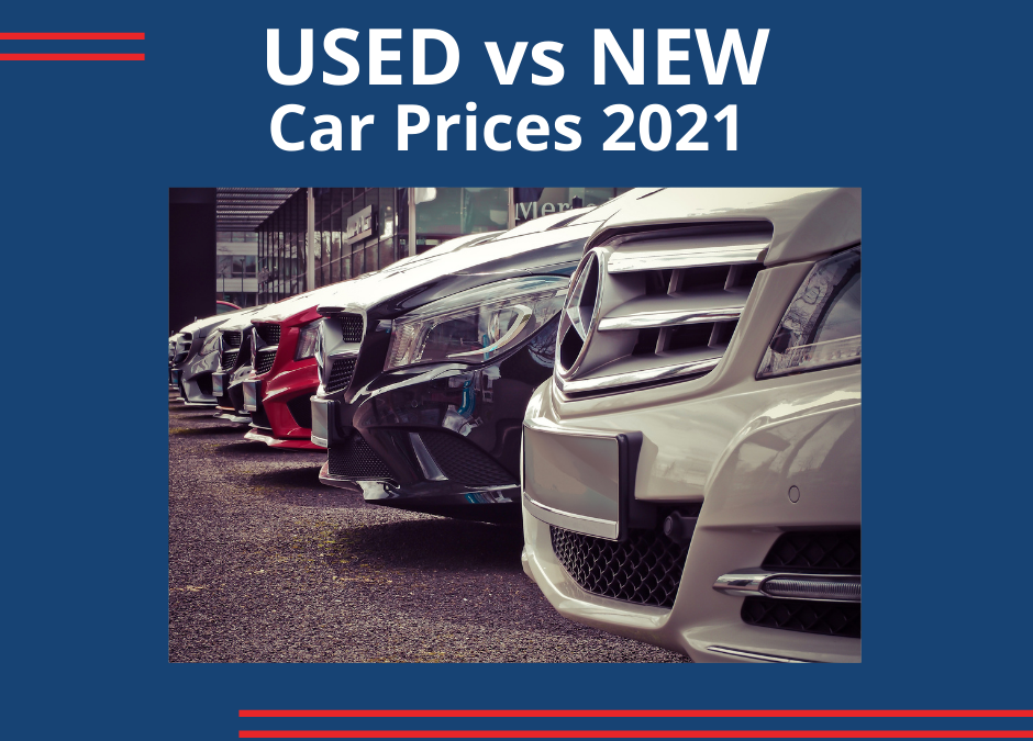 Used Car vs. New Car Prices In 2021: Which Is Better?