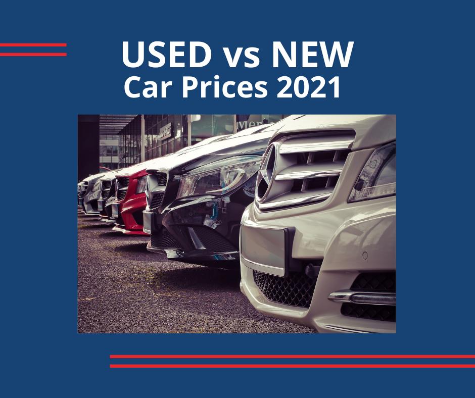 Used car vs. new car prices in 2021